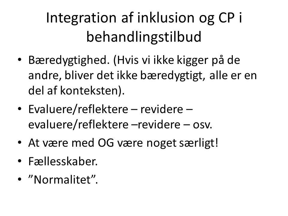 Integration af inklusion og CP i behandlingstilbud • Bæredygtighed. (Hvis vi ikke kigger på de andre, bliver det ikke bæredygtigt, alle er en del af k