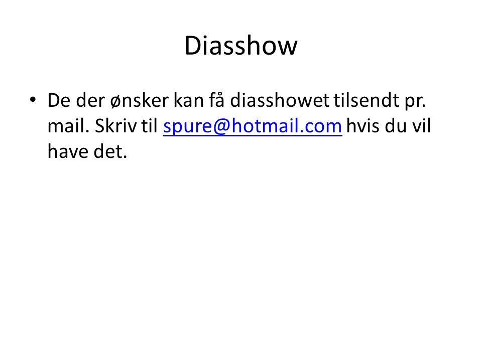 Diasshow • De der ønsker kan få diasshowet tilsendt pr. mail. Skriv til spure@hotmail.com hvis du vil have det.spure@hotmail.com