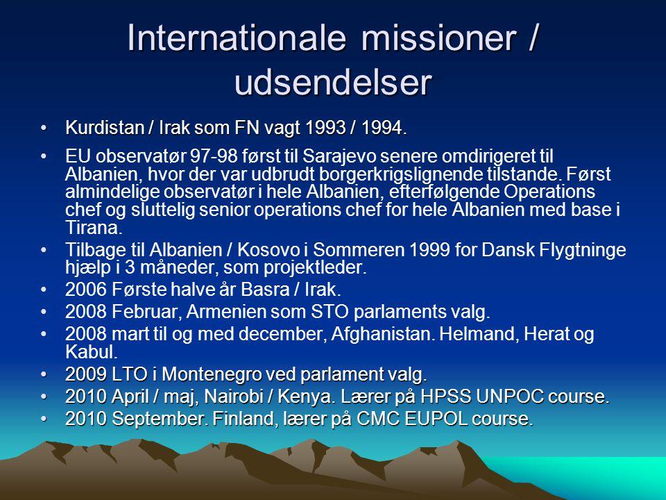 Internationale missioner / udsendelser •Kurdistan / Irak som FN vagt 1993 / 1994.