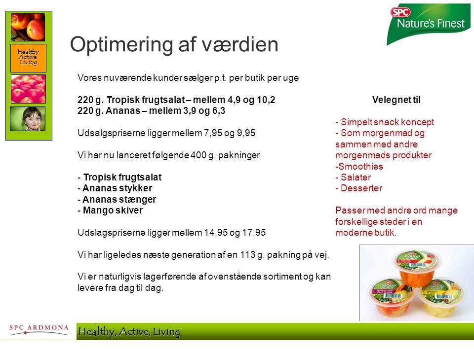 Healthy Active Living SPC Ardmona - Healthy, Active, Living Optimering af værdien Vores nuværende kunder sælger p.t. per butik per uge 220 g. Tropisk