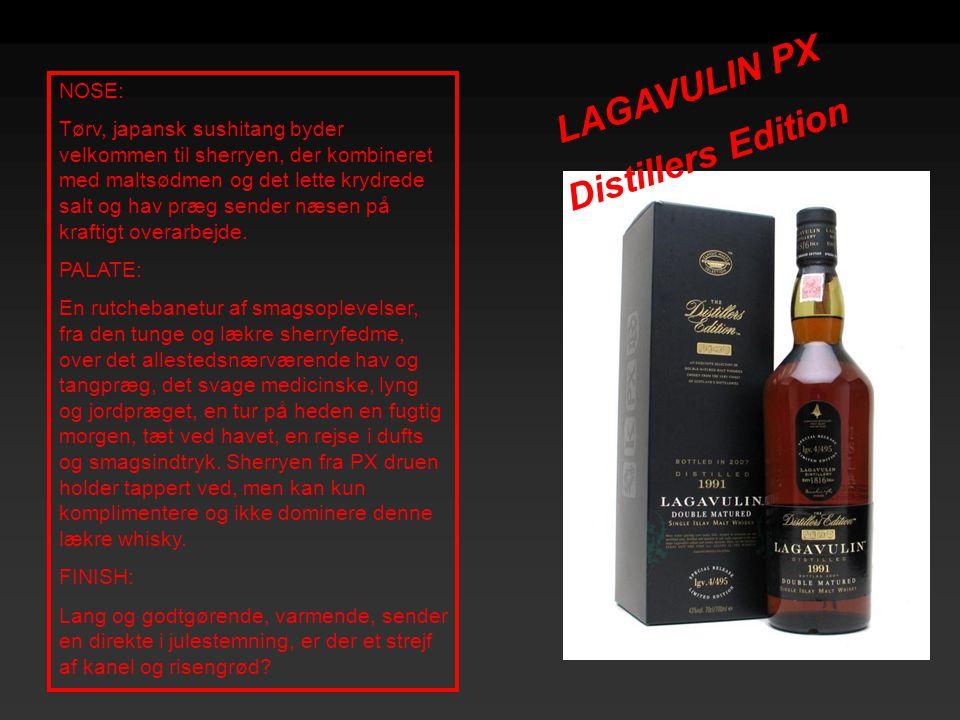 LAGAVULIN PX Distillers Edition NOSE: Tørv, japansk sushitang byder velkommen til sherryen, der kombineret med maltsødmen og det lette krydrede salt o