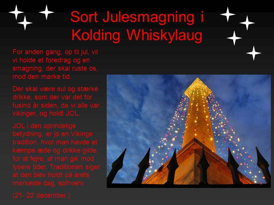 Sort Julesmagning i Kolding Whiskylaug For anden gang, op til jul, vil vi holde et foredrag og en smagning, der skal ruste os, mod den mørke tid. Der