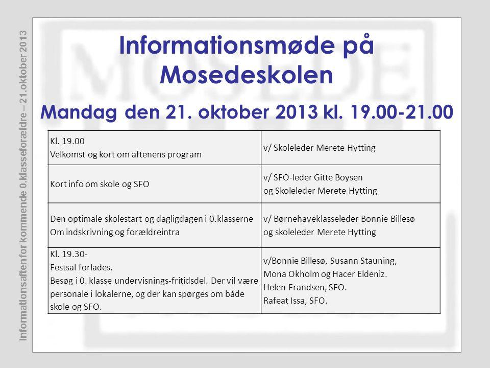 Informationsmøde på Mosedeskolen Mandag den 21. oktober 2013 kl. 19.00-21.00 Kl. 19.00 Velkomst og kort om aftenens program v/ Skoleleder Merete Hytti