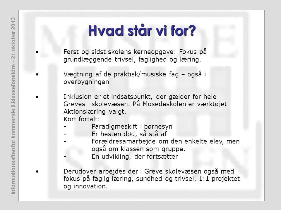 Informationsaften for kommende 0.klasseforældre – 21.oktober 2013 Hvad står vi for? •Først og sidst skolens kerneopgave: Fokus på grundlæggende trivse