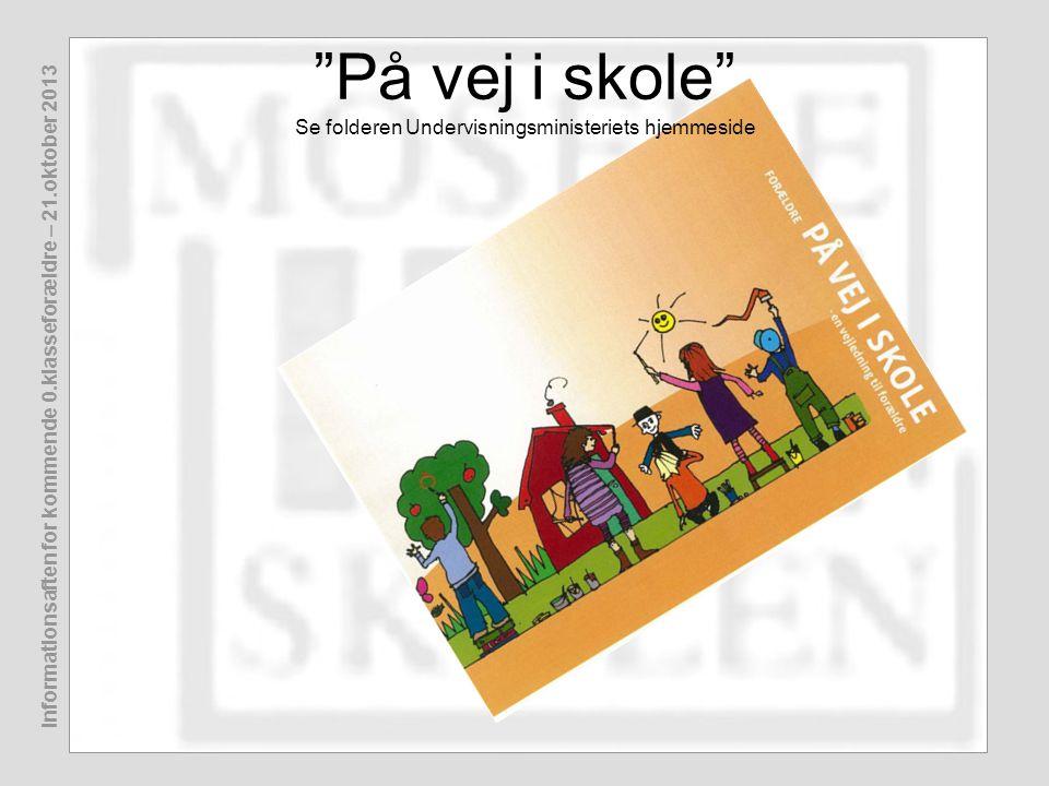 """Informationsaften for kommende 0.klasseforældre – 21.oktober 2013 """"På vej i skole"""" Se folderen Undervisningsministeriets hjemmeside"""