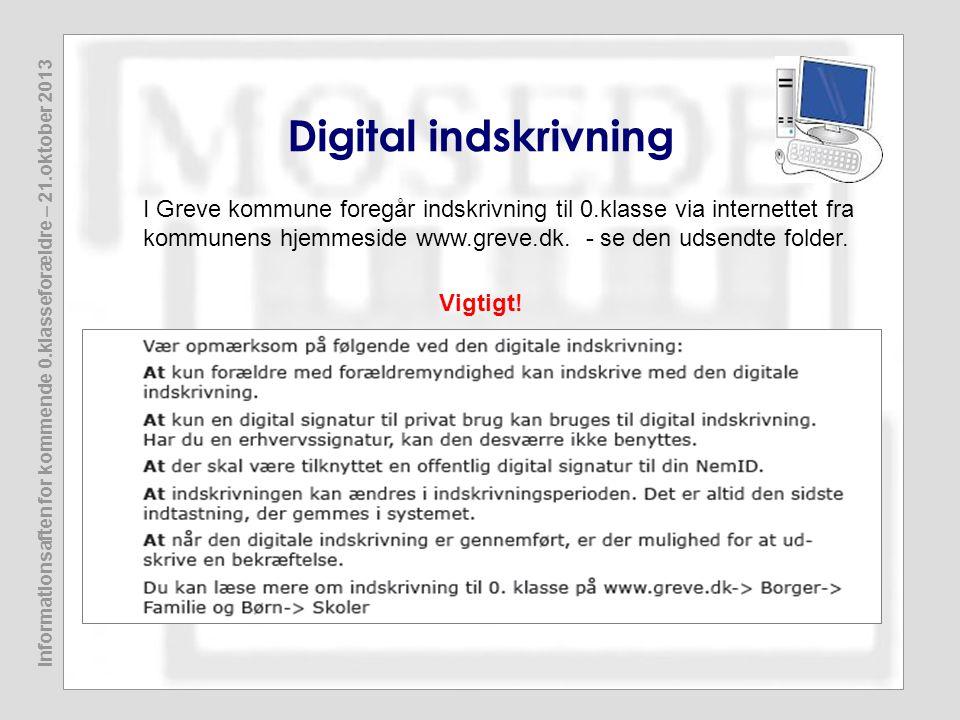 Informationsaften for kommende 0.klasseforældre – 21.oktober 2013 Digital indskrivning I Greve kommune foregår indskrivning til 0.klasse via internett