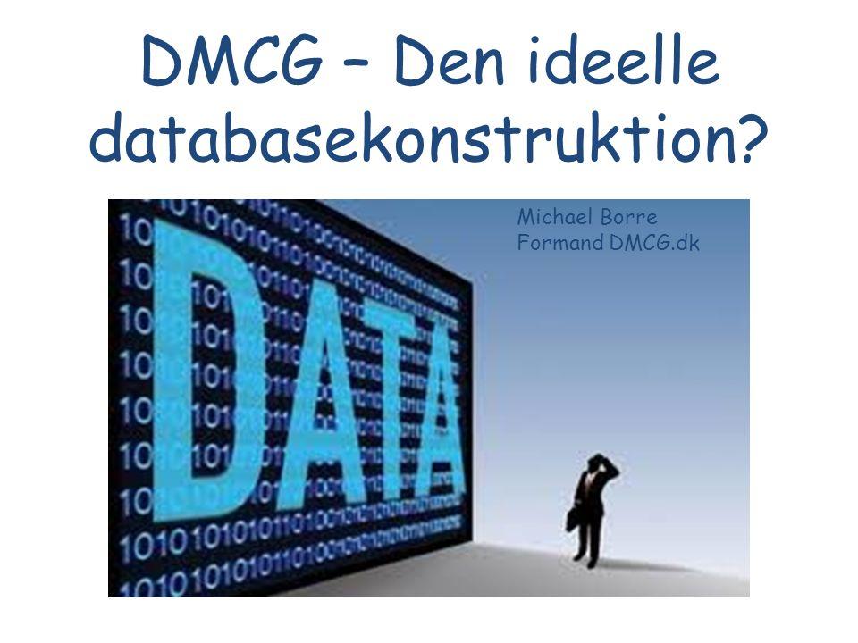 DMCG – Den ideelle databasekonstruktion? Michael Borre Formand DMCG.dk