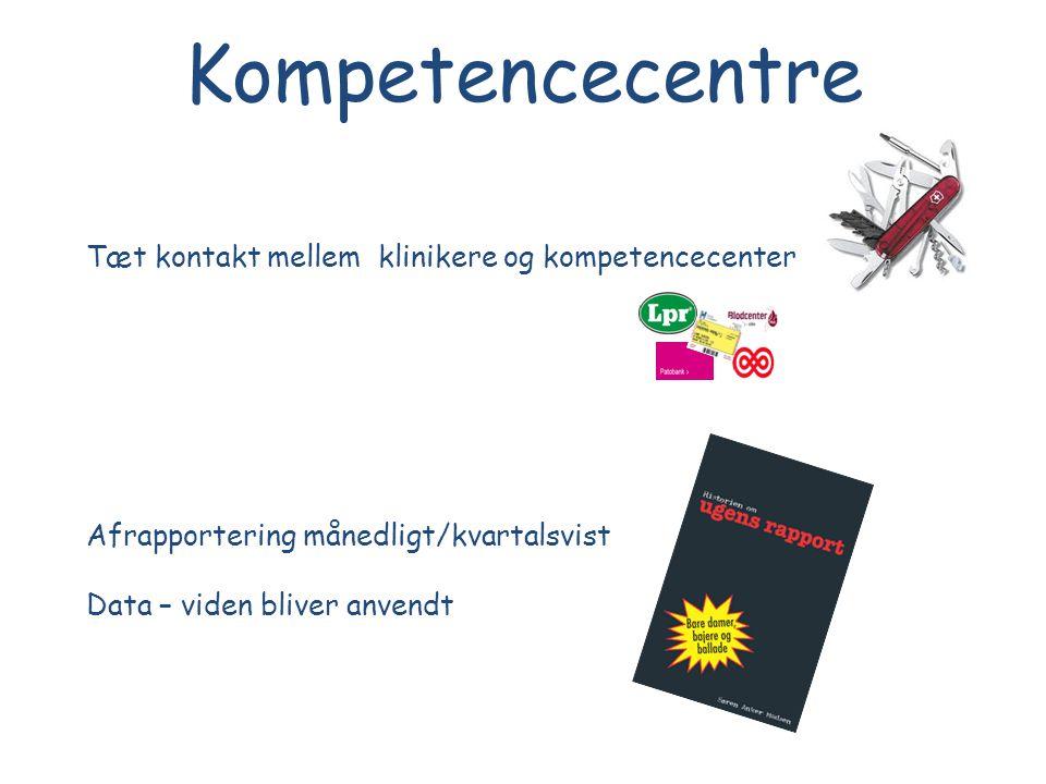 Kompetencecentre Tæt kontakt mellem klinikere og kompetencecenter Afrapportering månedligt/kvartalsvist Data – viden bliver anvendt
