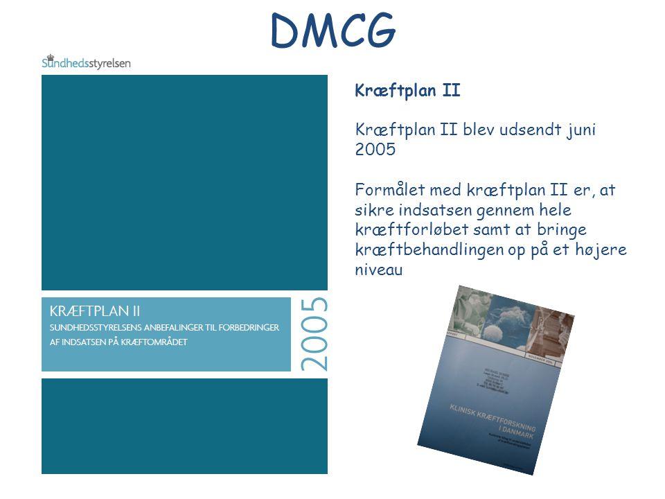 DMCG Kræftplan II Kræftplan II blev udsendt juni 2005 Formålet med kræftplan II er, at sikre indsatsen gennem hele kræftforløbet samt at bringe kræftbehandlingen op på et højere niveau DMCG