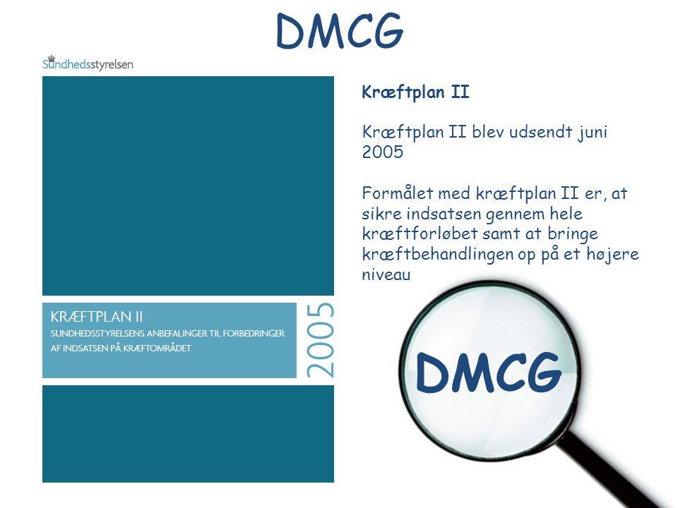 DMCG Kræftplan II Kræftplan II blev udsendt juni 2005 Formålet med kræftplan II er, at sikre indsatsen gennem hele kræftforløbet samt at bringe kræftb