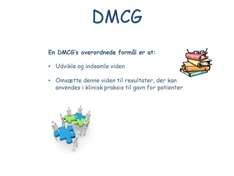 En DMCG's overordnede formål er at: • Udvikle og indsamle viden • Omsætte denne viden til resultater, der kan anvendes i klinisk praksis til gavn for