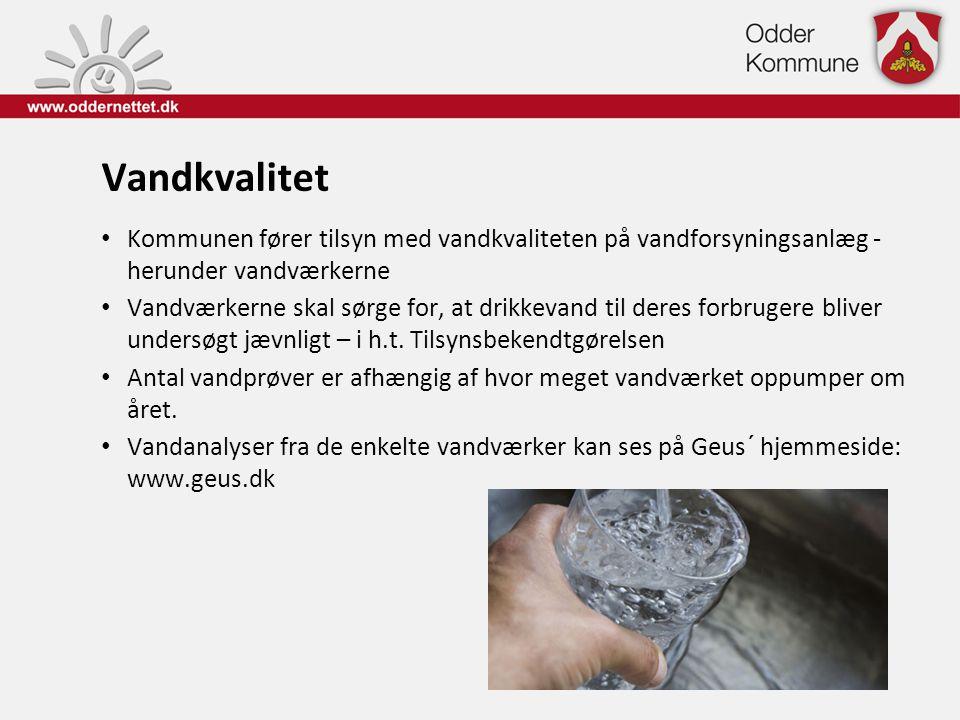 Vandkvalitet • Kommunen fører tilsyn med vandkvaliteten på vandforsyningsanlæg - herunder vandværkerne • Vandværkerne skal sørge for, at drikkevand ti