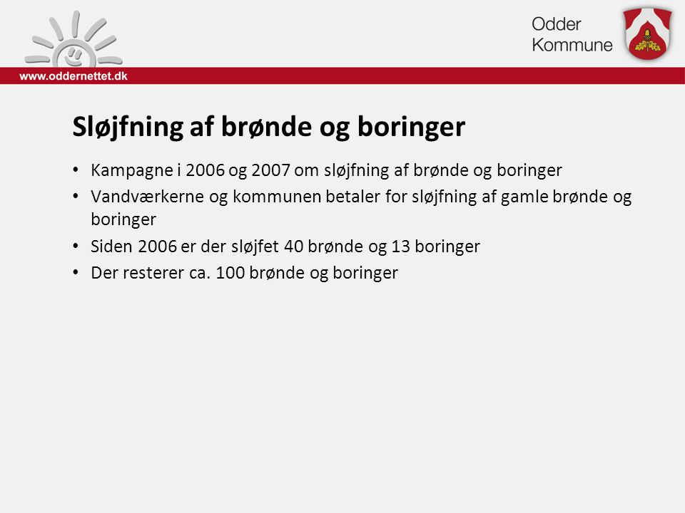 Sløjfning af brønde og boringer • Kampagne i 2006 og 2007 om sløjfning af brønde og boringer • Vandværkerne og kommunen betaler for sløjfning af gamle
