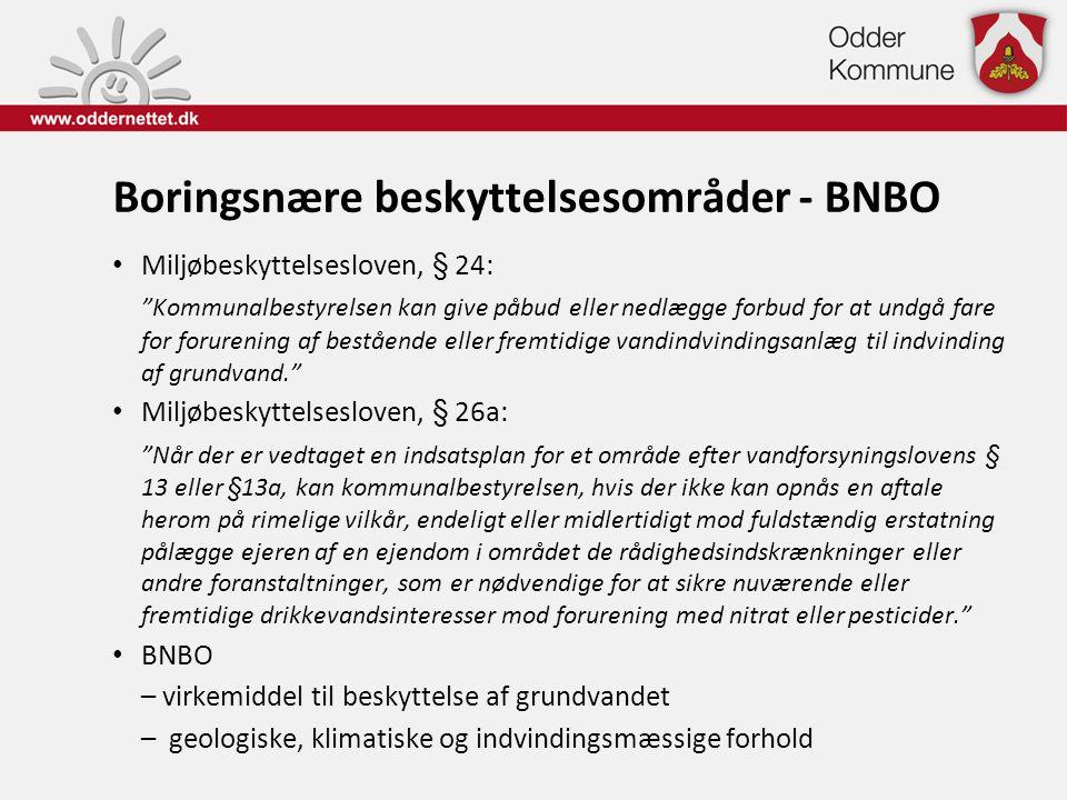 "Boringsnære beskyttelsesområder - BNBO • Miljøbeskyttelsesloven, § 24: ""Kommunalbestyrelsen kan give påbud eller nedlægge forbud for at undgå fare for"