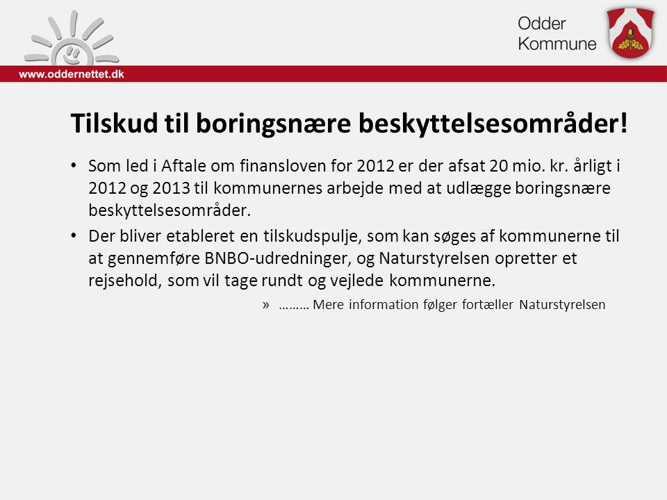 Tilskud til boringsnære beskyttelsesområder! • Som led i Aftale om finansloven for 2012 er der afsat 20 mio. kr. årligt i 2012 og 2013 til kommunernes