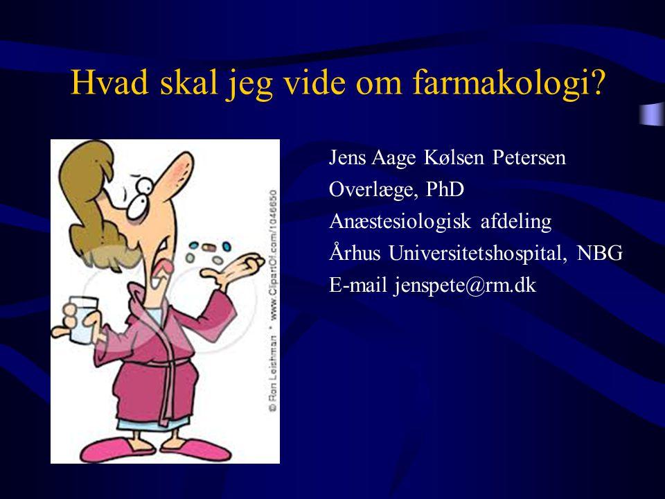 Hvad skal jeg vide om farmakologi? Jens Aage Kølsen Petersen Overlæge, PhD Anæstesiologisk afdeling Århus Universitetshospital, NBG E-mail jenspete@rm