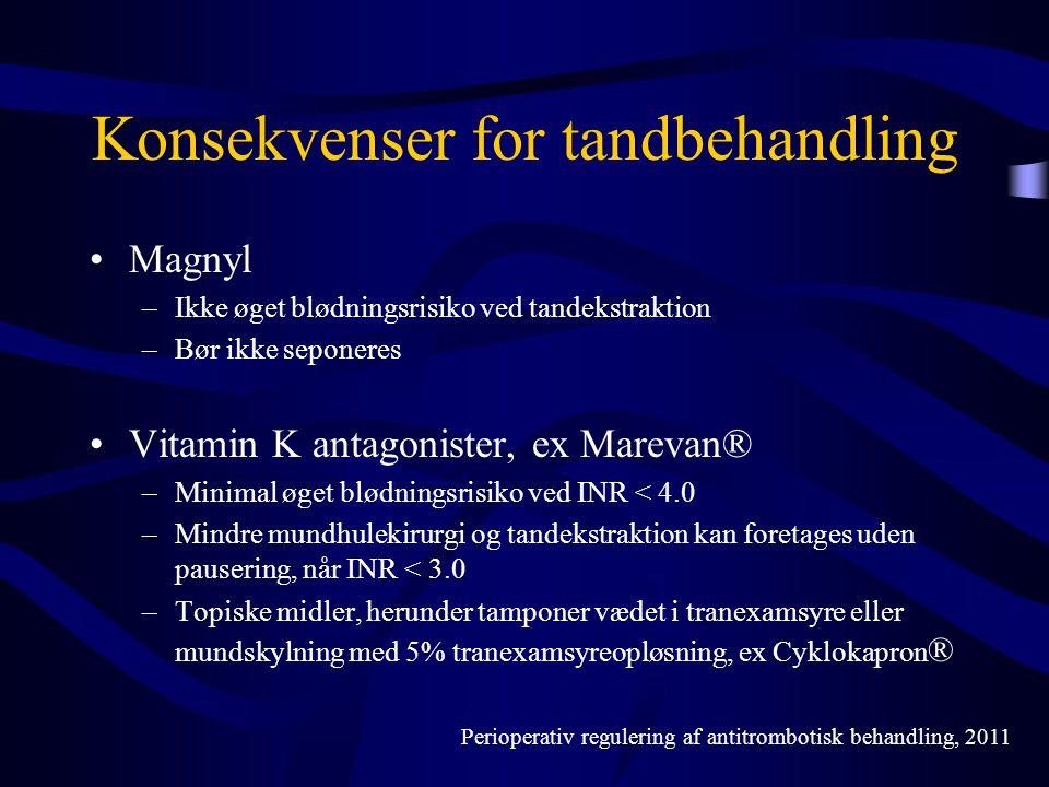 •Magnyl –Ikke øget blødningsrisiko ved tandekstraktion –Bør ikke seponeres •Vitamin K antagonister, ex Marevan® –Minimal øget blødningsrisiko ved INR