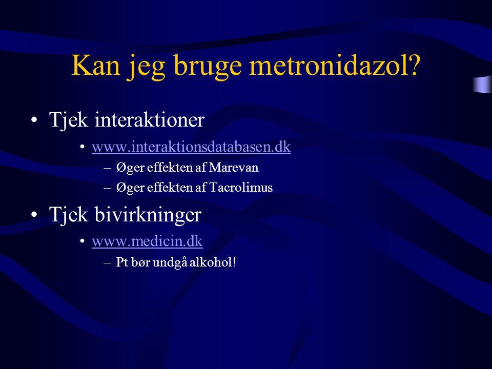 Kan jeg bruge metronidazol? •Tjek interaktioner •www.interaktionsdatabasen.dkwww.interaktionsdatabasen.dk –Øger effekten af Marevan –Øger effekten af