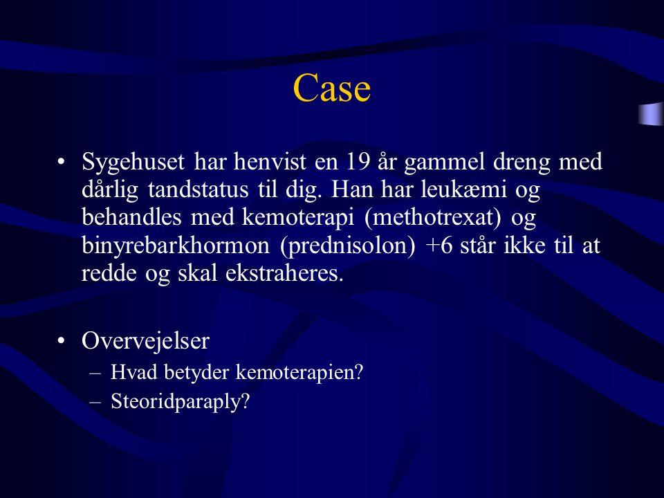 Case •Sygehuset har henvist en 19 år gammel dreng med dårlig tandstatus til dig. Han har leukæmi og behandles med kemoterapi (methotrexat) og binyreba