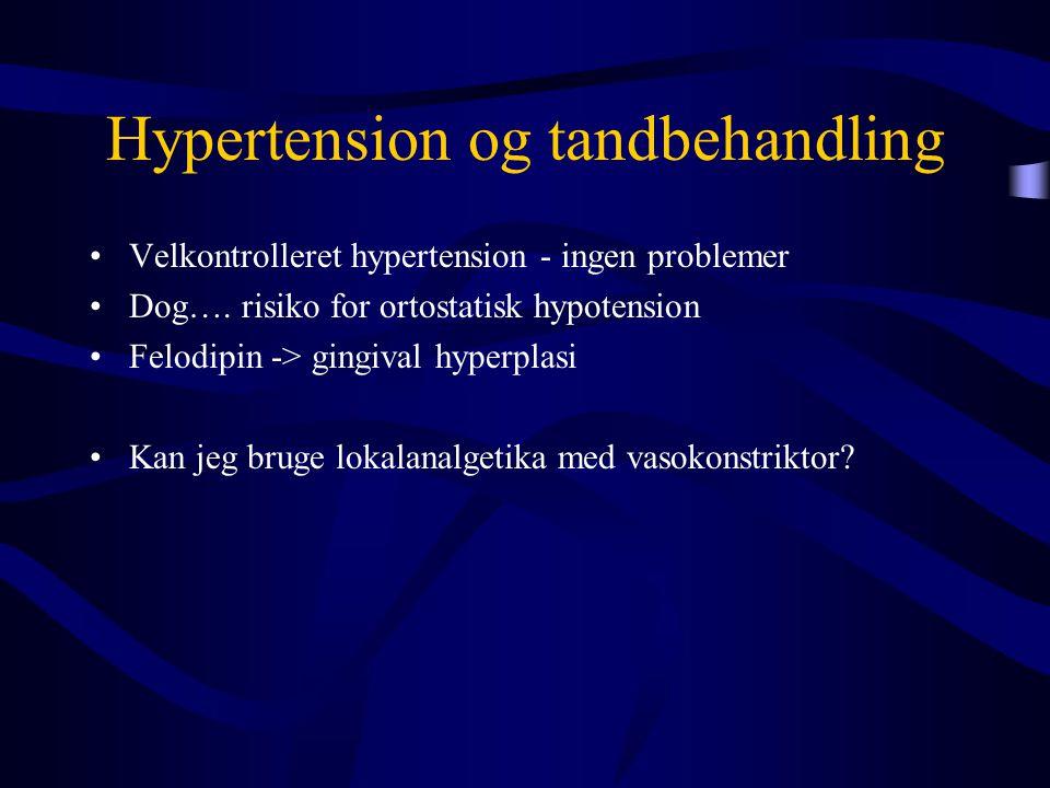 Hypertension og tandbehandling •Velkontrolleret hypertension - ingen problemer •Dog…. risiko for ortostatisk hypotension •Felodipin -> gingival hyperp
