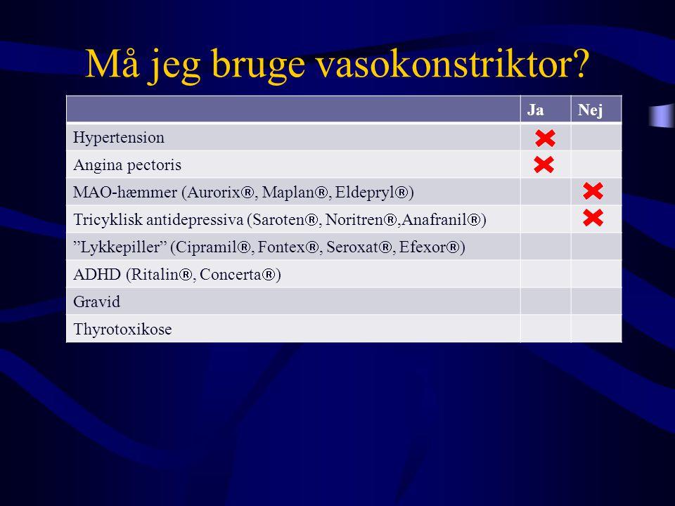 Må jeg bruge vasokonstriktor? JaNej Hypertension Angina pectoris MAO-hæmmer (Aurorix , Maplan , Eldepryl  ) Tricyklisk antidepressiva (Saroten , N