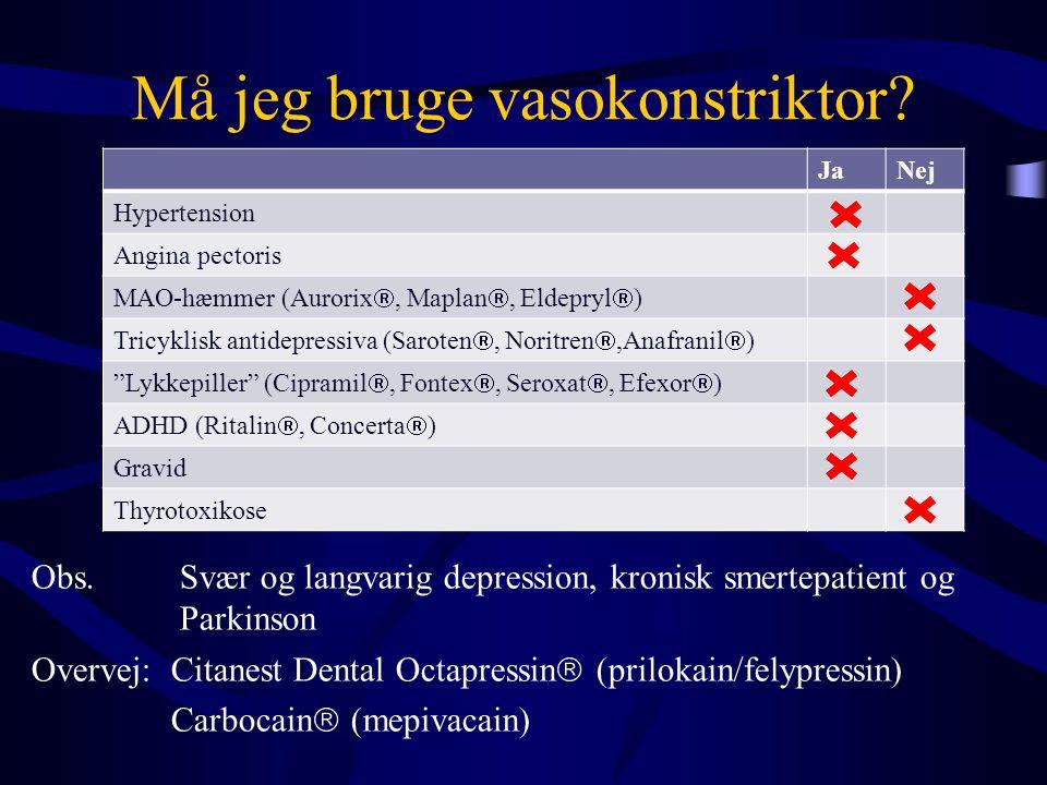 Må jeg bruge vasokonstriktor? Obs. Svær og langvarig depression, kronisk smertepatient og Parkinson Overvej: Citanest Dental Octapressin  (prilokain/