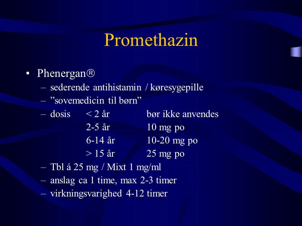 """Promethazin •Phenergan  –sederende antihistamin / køresygepille –""""sovemedicin til børn"""" –dosis < 2 år bør ikke anvendes 2-5 år 10 mg po 6-14 år 10-20"""