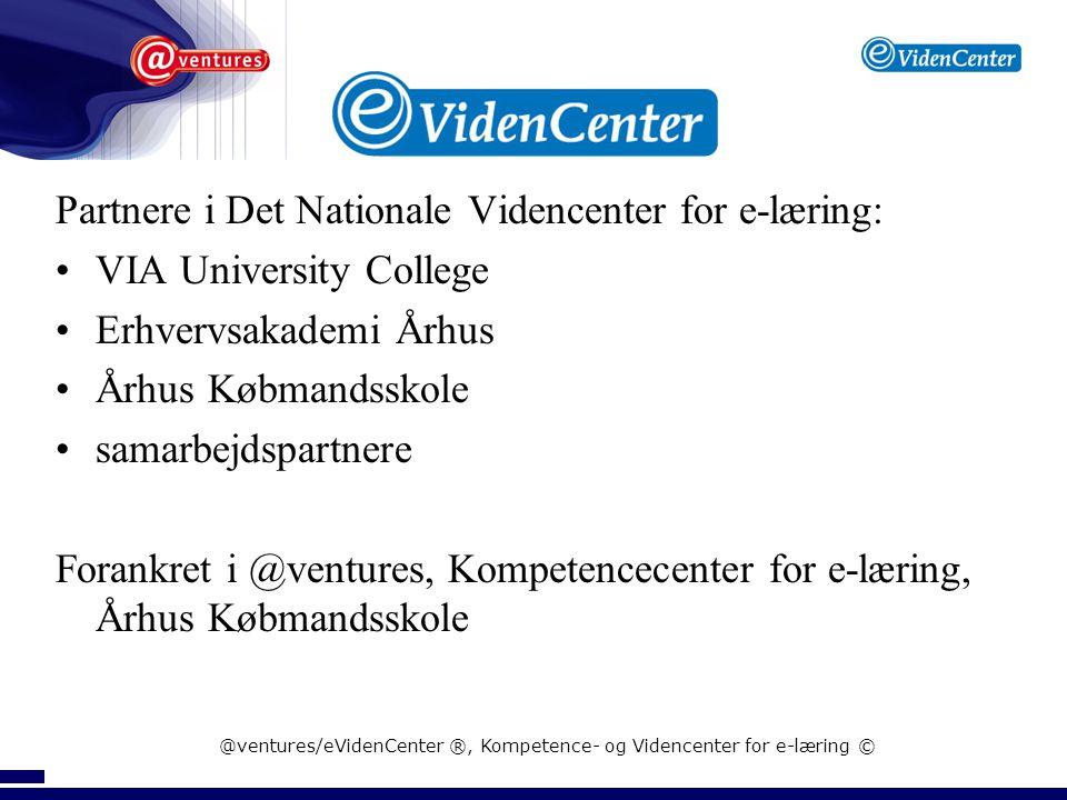 @ventures/eVidenCenter ®, Kompetence- og Videncenter for e-læring © @ventures opgaver Kernekompetence: Pædagogisk innovation med e-læring Videncenter: •Analyser •Udviklingssamarbejde •Kompetenceudvikling •Videndeling 20-25medarbejdere Kompetencecenter: • e-læremidler • e-læringsmiljøer • e-evaluering • It-støttesystemer