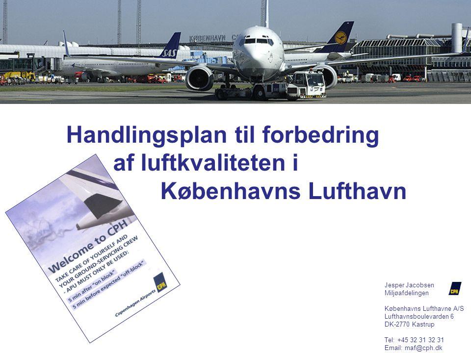 Jesper Jacobsen Miljøafdelingen Københavns Lufthavne A/S Lufthavnsboulevarden 6 DK-2770 Kastrup Tel: +45 32 31 32 31 Email: maf@cph.dk Handlingsplan til forbedring af luftkvaliteten i Københavns Lufthavn