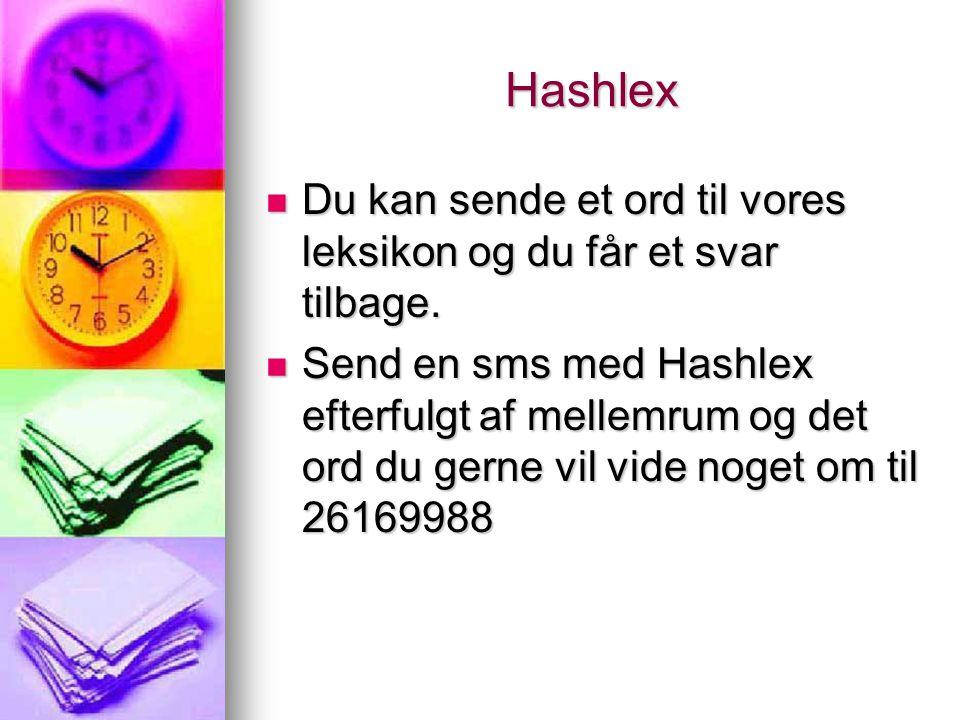 Hashlex  Du kan sende et ord til vores leksikon og du får et svar tilbage.