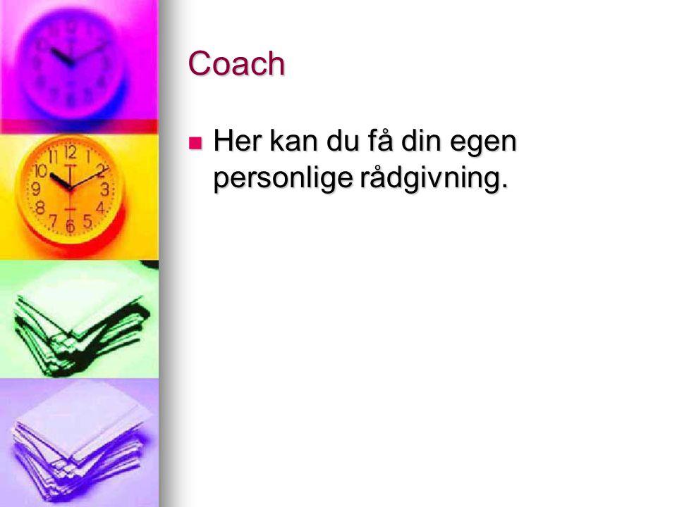 Coach  Her kan du få din egen personlige rådgivning.