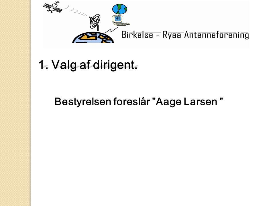 1. Valg af dirigent. Bestyrelsen foreslår Aage Larsen