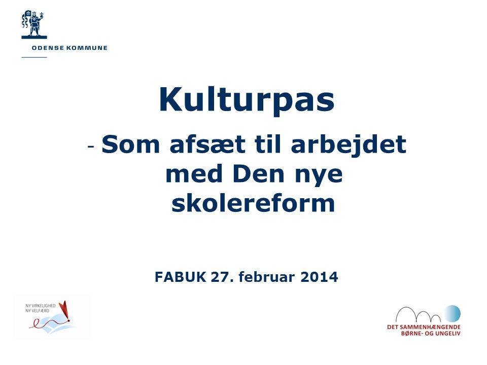 Kulturpas - Som afsæt til arbejdet med Den nye skolereform FABUK 27. februar 2014