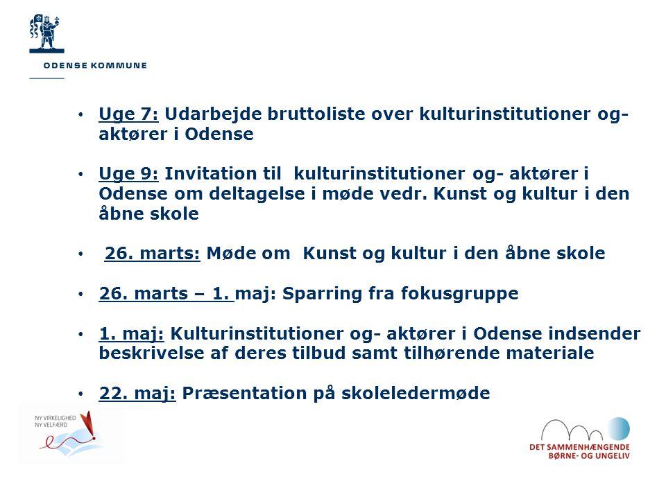 • Uge 7: Udarbejde bruttoliste over kulturinstitutioner og- aktører i Odense • Uge 9: Invitation til kulturinstitutioner og- aktører i Odense om deltagelse i møde vedr.