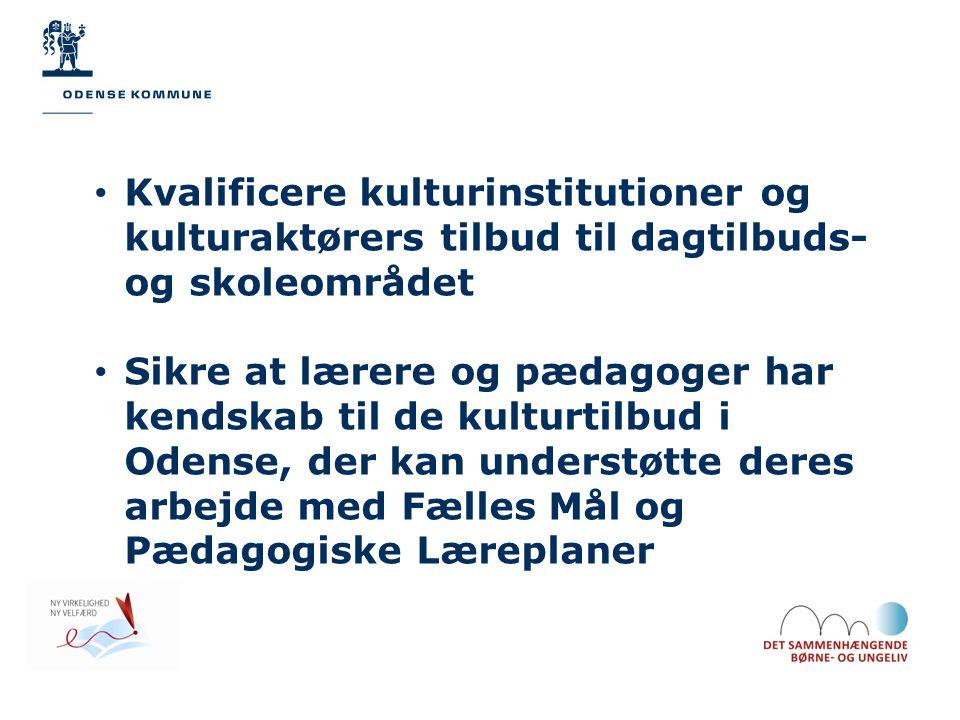 • Kvalificere kulturinstitutioner og kulturaktørers tilbud til dagtilbuds- og skoleområdet • Sikre at lærere og pædagoger har kendskab til de kulturtilbud i Odense, der kan understøtte deres arbejde med Fælles Mål og Pædagogiske Læreplaner