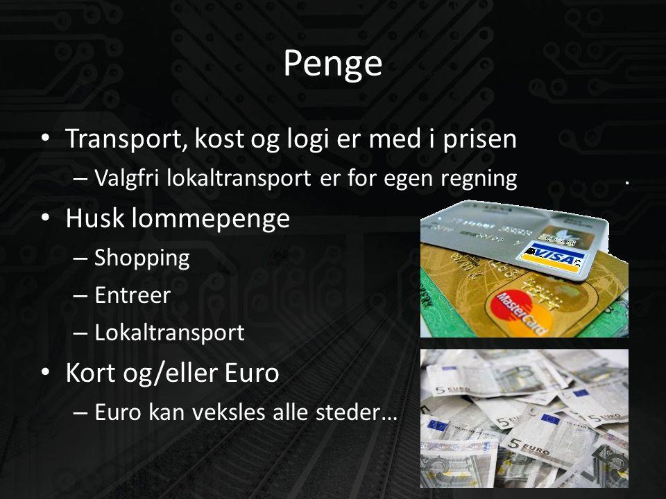 Penge • Transport, kost og logi er med i prisen – Valgfri lokaltransport er for egen regning • Husk lommepenge – Shopping – Entreer – Lokaltransport • Kort og/eller Euro – Euro kan veksles alle steder…
