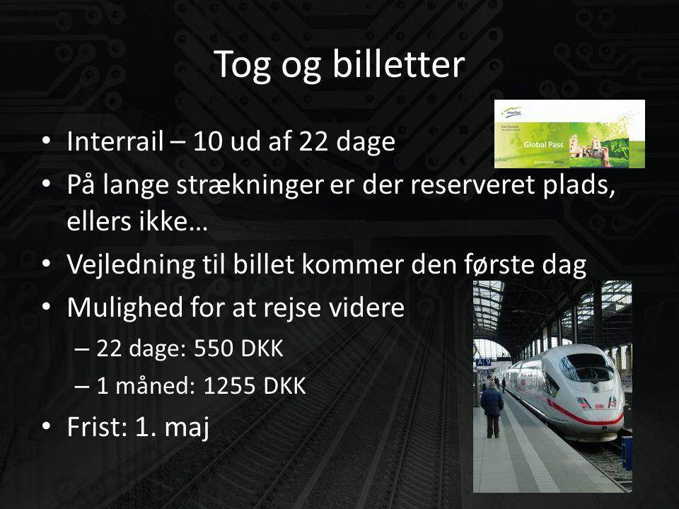 Tog og billetter • Interrail – 10 ud af 22 dage • På lange strækninger er der reserveret plads, ellers ikke… • Vejledning til billet kommer den første dag • Mulighed for at rejse videre – 22 dage: 550 DKK – 1 måned: 1255 DKK • Frist: 1.