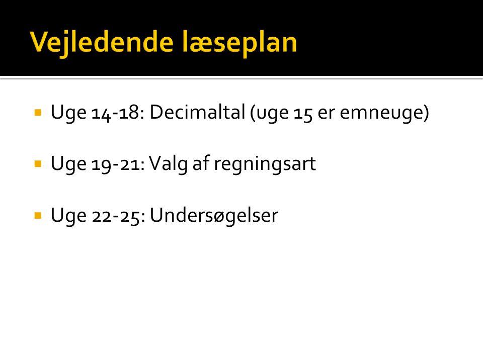  Uge 14-18: Decimaltal (uge 15 er emneuge)  Uge 19-21: Valg af regningsart  Uge 22-25: Undersøgelser