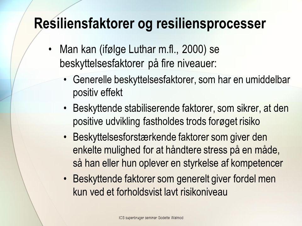 Resiliensfaktorer og resiliensprocesser •Man kan (ifølge Luthar m.fl., 2000) se beskyttelsesfaktorer på fire niveauer: •Generelle beskyttelsesfaktorer
