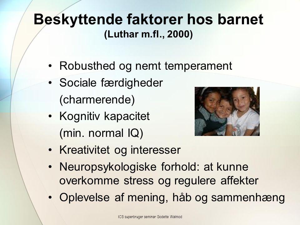 Beskyttende faktorer hos barnet (Luthar m.fl., 2000) •Robusthed og nemt temperament •Sociale færdigheder (charmerende) •Kognitiv kapacitet (min. norma