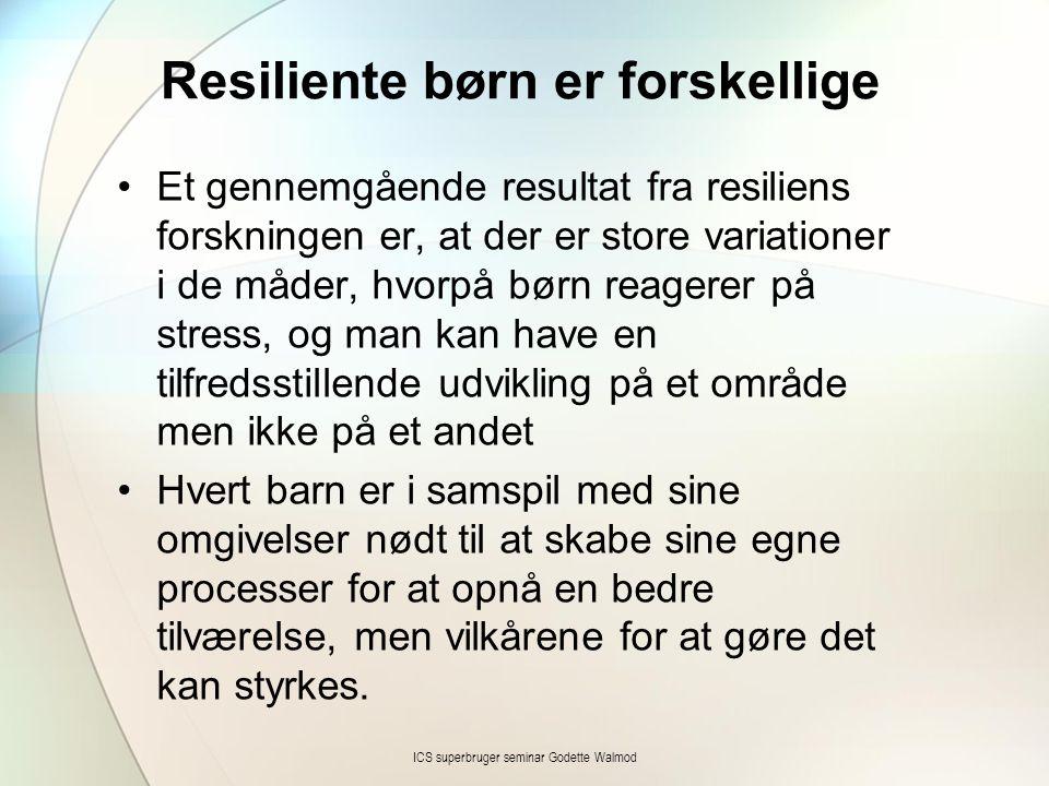 Resiliente børn er forskellige •Et gennemgående resultat fra resiliens forskningen er, at der er store variationer i de måder, hvorpå børn reagerer på