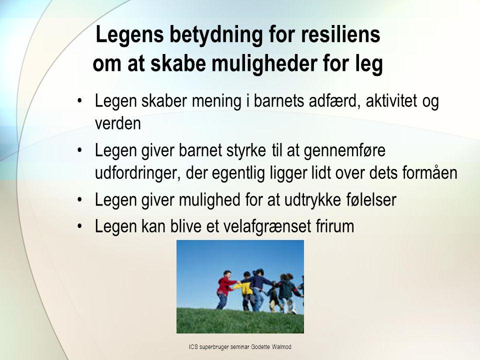 Legens betydning for resiliens om at skabe muligheder for leg •Legen skaber mening i barnets adfærd, aktivitet og verden •Legen giver barnet styrke ti