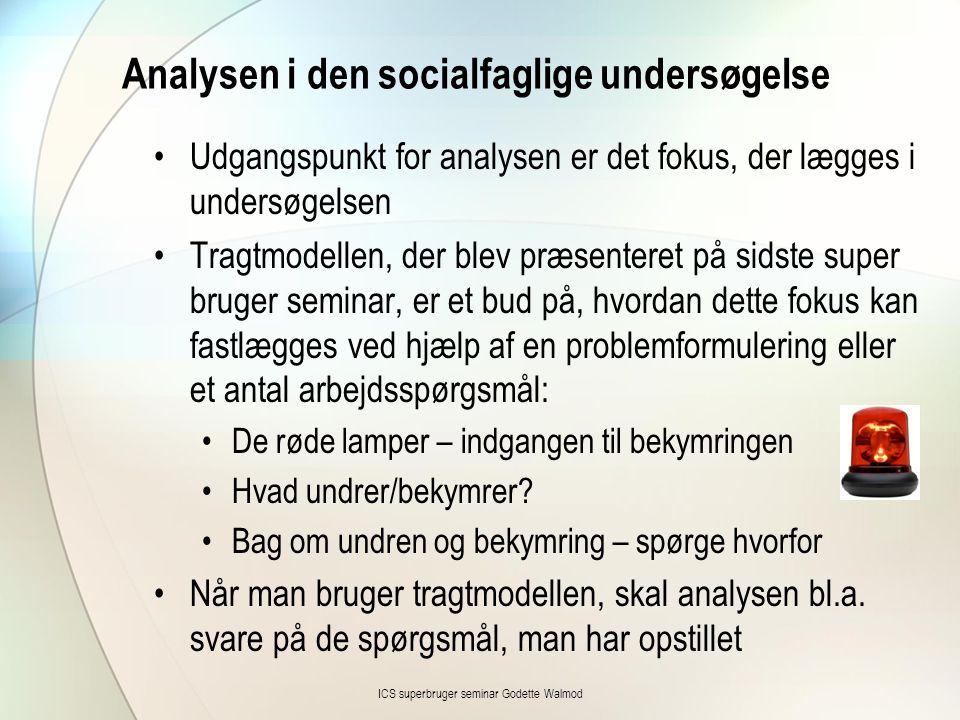 Analysen i den socialfaglige undersøgelse •Udgangspunkt for analysen er det fokus, der lægges i undersøgelsen •Tragtmodellen, der blev præsenteret på