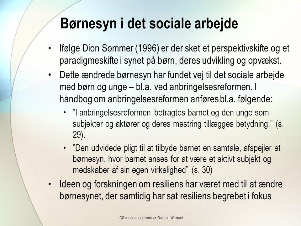 Børnesyn i det sociale arbejde •Ifølge Dion Sommer (1996) er der sket et perspektivskifte og et paradigmeskifte i synet på børn, deres udvikling og opvækst.