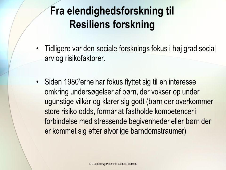 Fra elendighedsforskning til Resiliens forskning •Tidligere var den sociale forsknings fokus i høj grad social arv og risikofaktorer. •Siden 1980'erne