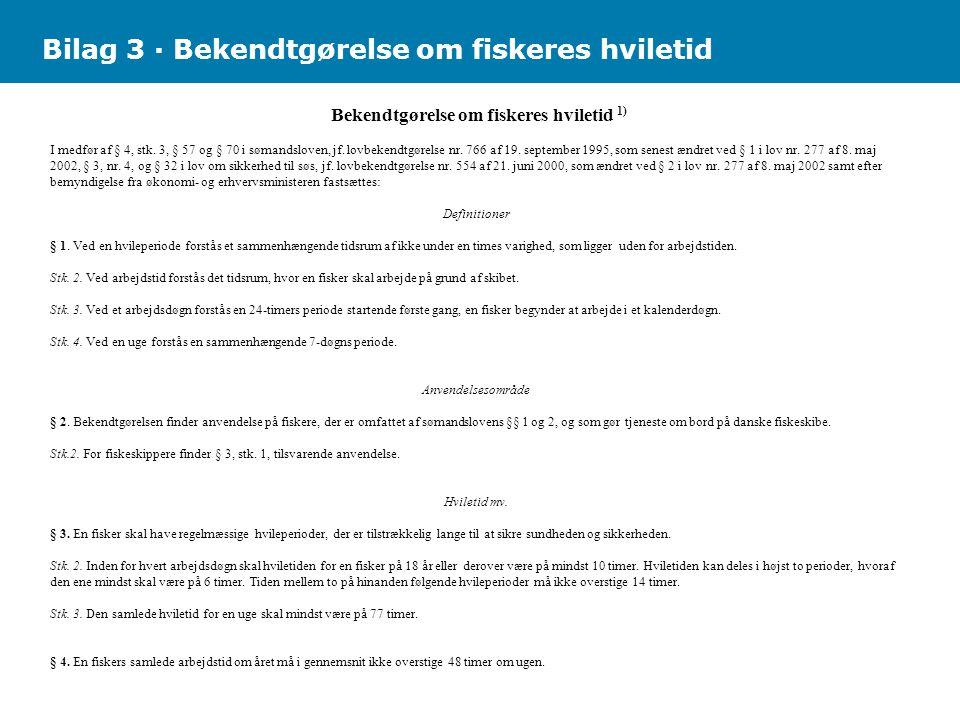 Bilag 3 · Bekendtgørelse om fiskeres hviletid Bekendtgørelse om fiskeres hviletid 1) I medfør af § 4, stk.