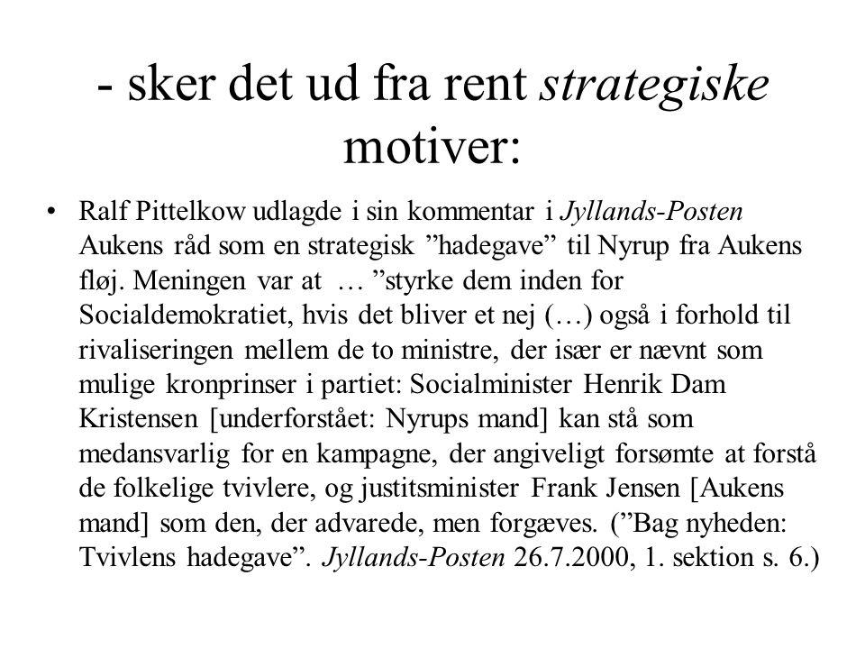 - sker det ud fra rent strategiske motiver: •Ralf Pittelkow udlagde i sin kommentar i Jyllands-Posten Aukens råd som en strategisk hadegave til Nyrup fra Aukens fløj.
