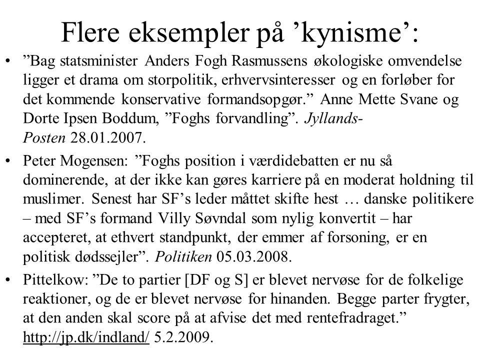 Flere eksempler på 'kynisme': • Bag statsminister Anders Fogh Rasmussens økologiske omvendelse ligger et drama om storpolitik, erhvervsinteresser og en forløber for det kommende konservative formandsopgør. Anne Mette Svane og Dorte Ipsen Boddum, Foghs forvandling .