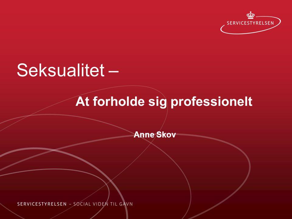 Seksualitet – At forholde sig professionelt Anne Skov