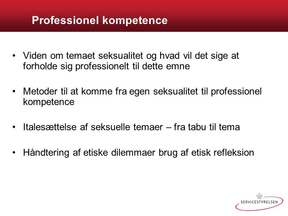 Professionel kompetence •Viden om temaet seksualitet og hvad vil det sige at forholde sig professionelt til dette emne •Metoder til at komme fra egen
